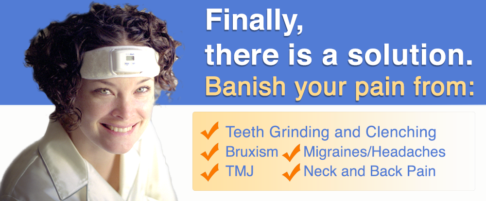 A solution for your pain from migraines, teeth grinding